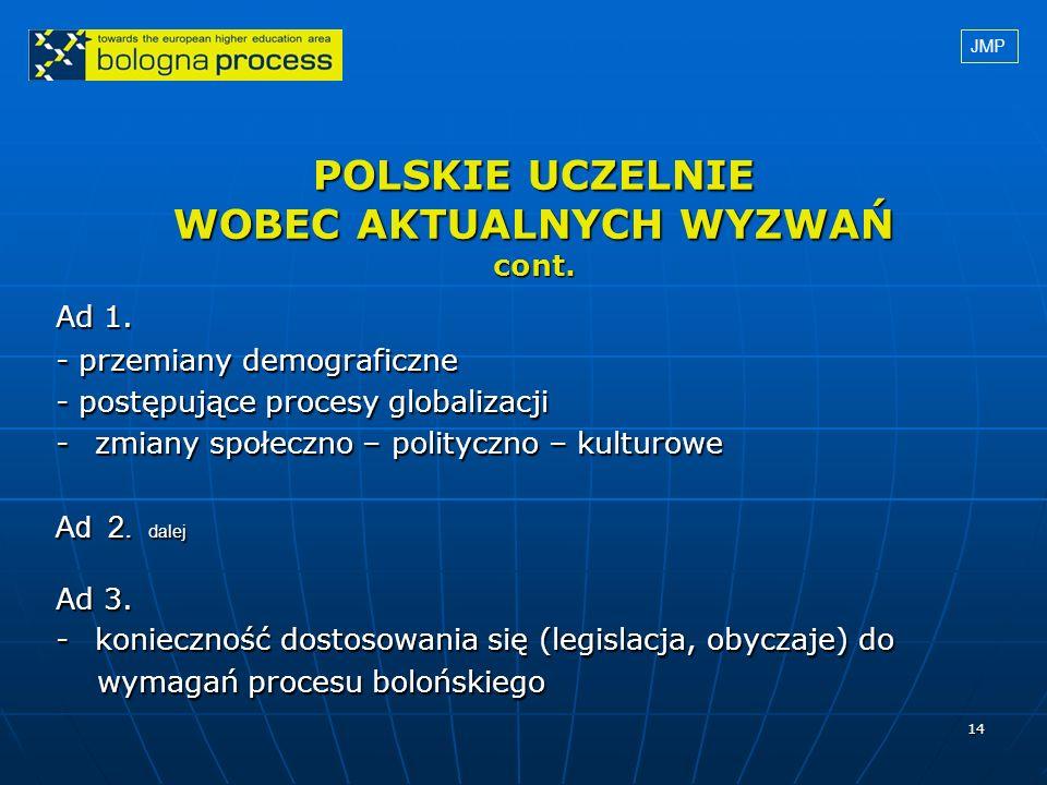 14 POLSKIE UCZELNIE WOBEC AKTUALNYCH WYZWAŃ cont. Ad 1. - przemiany demograficzne - postępujące procesy globalizacji -zmiany społeczno – polityczno –