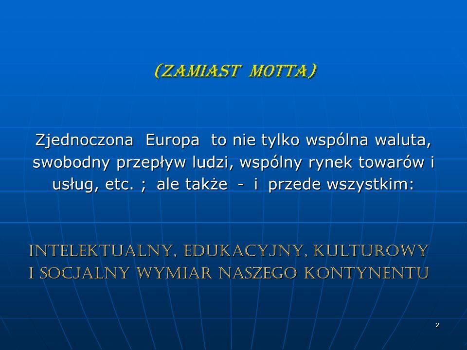 3 PODSTAWOWY CEL PROCESU BOLOŃSKIEGO Stworzenie Europejskiego Obszaru Szkolnictwa Wyższego, EOSW ( powiązanego z Europejskim Obszarem Badań Naukowych, EOBN ) w którym funkcjonować będą wspólnie opracowane zasady organizacji kształcenia na poziomie wyższym; z poszanowaniem instytucji i tradycji krajów uczestniczących w tym procesie.