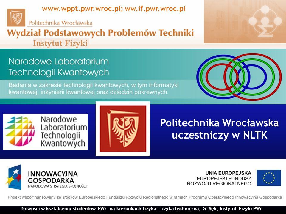 Nowości w kształceniu studentów PWr na kierunkach fizyka i fizyka techniczna, G. Sęk, Instytut Fizyki PWr www.wppt.pwr.wroc.pl; ww.if.pwr.wroc.pl Poli