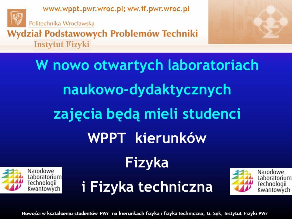 W nowo otwartych laboratoriach naukowo-dydaktycznych zajęcia będą mieli studenci WPPT kierunków Fizyka i Fizyka techniczna Nowości w kształceniu studentów PWr na kierunkach fizyka i fizyka techniczna, G.