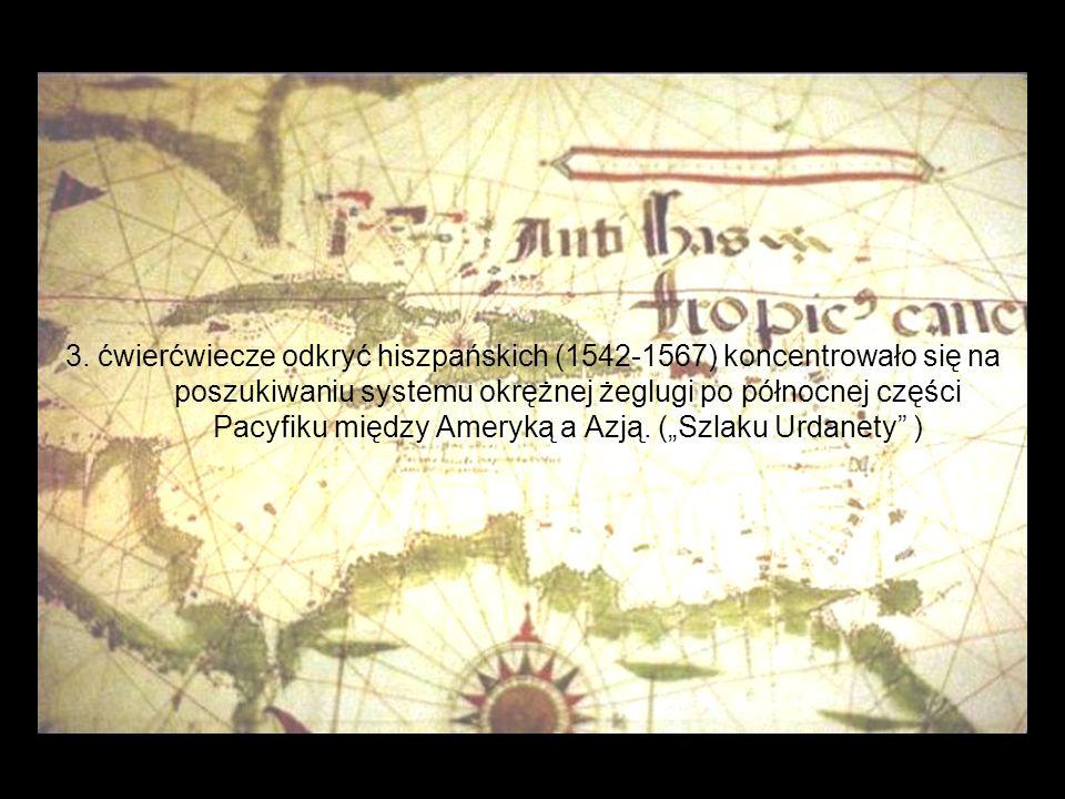 3. ćwierćwiecze odkryć hiszpańskich (1542-1567) koncentrowało się na poszukiwaniu systemu okrężnej żeglugi po północnej części Pacyfiku między Ameryką