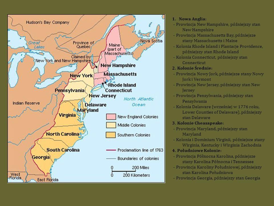 1. Nowa Anglia: - Prowincja New Hampshire, późniejszy stan New Hampshire - Prowincja Massachusetts Bay, późniejsze stany Massachusetts i Maine - Kolon