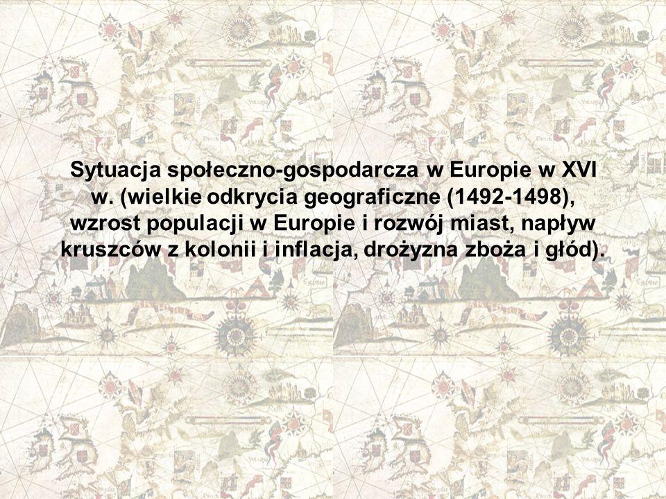 Sytuacja społeczno-gospodarcza w Europie w XVI w. (wielkie odkrycia geograficzne (1492-1498), wzrost populacji w Europie i rozwój miast, napływ kruszc