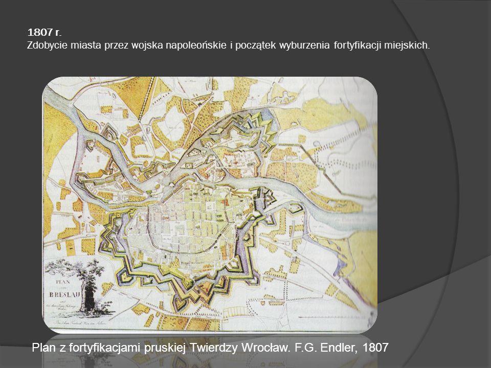 1807 r. Zdobycie miasta przez wojska napoleońskie i początek wyburzenia fortyfikacji miejskich. Plan z fortyfikacjami pruskiej Twierdzy Wrocław. F.G.