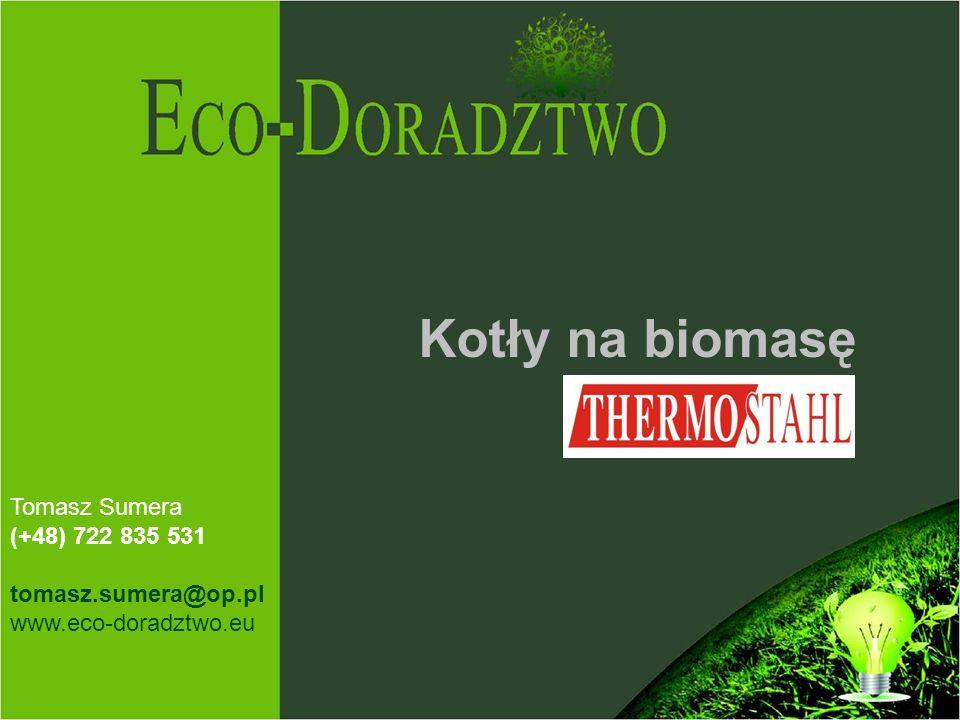 Kotły na biomasę Tomasz Sumera (+48) 722 835 531 tomasz.sumera@op.pl www.eco-doradztwo.eu