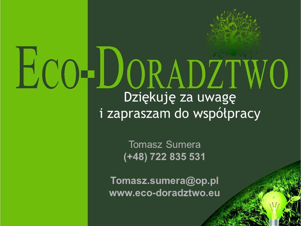 Dziękuję za uwagę i zapraszam do współpracy Tomasz Sumera (+48) 722 835 531 Tomasz.sumera@op.pl www.eco-doradztwo.eu