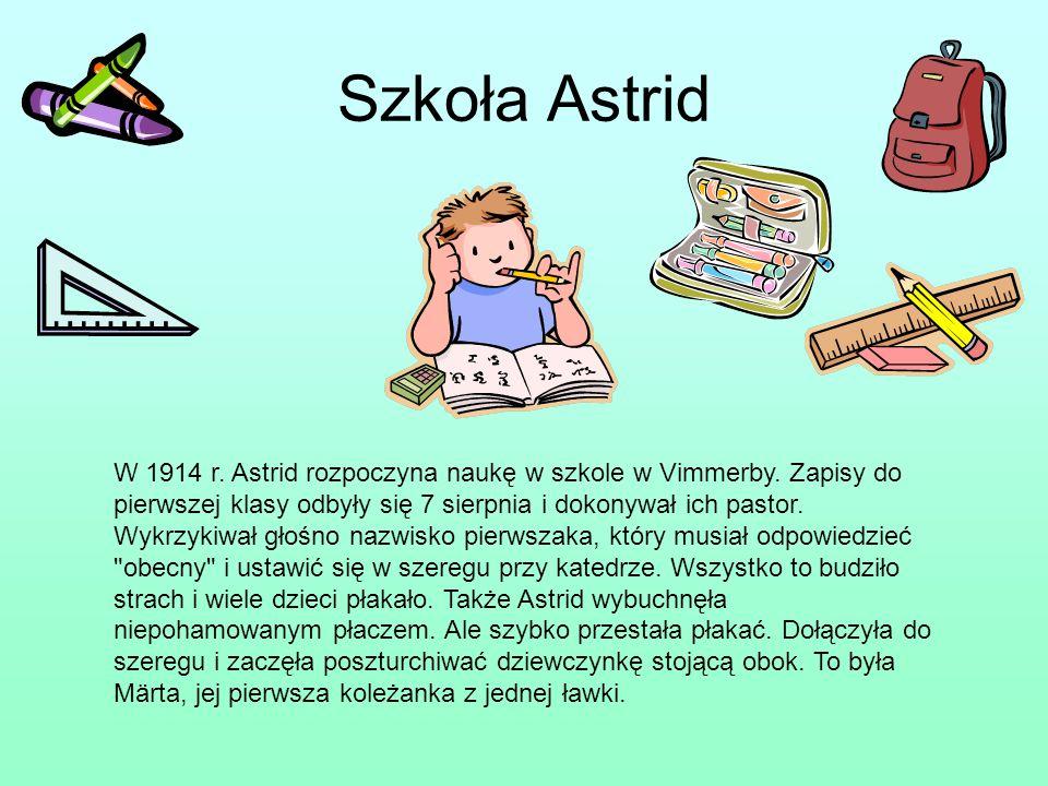 Szkoła Astrid W 1914 r. Astrid rozpoczyna naukę w szkole w Vimmerby. Zapisy do pierwszej klasy odbyły się 7 sierpnia i dokonywał ich pastor. Wykrzykiw