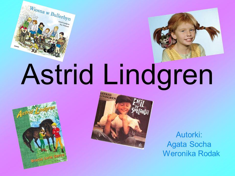 Astrid Lindgren Autorki: Agata Socha Weronika Rodak