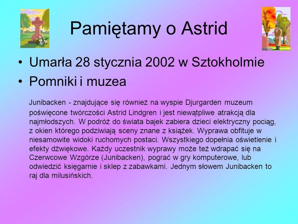 Pamiętamy o Astrid Umarła 28 stycznia 2002 w Sztokholmie Pomniki i muzea Junibacken - znajdujące się również na wyspie Djurgarden muzeum poświęcone tw
