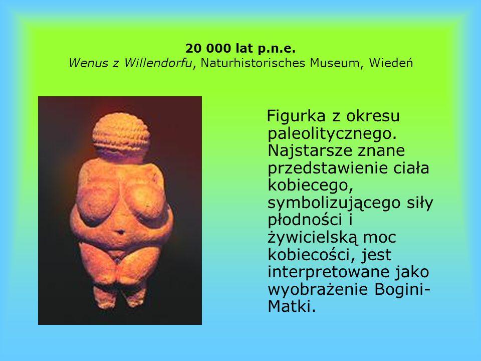 20 000 lat p.n.e. Wenus z Willendorfu, Naturhistorisches Museum, Wiedeń Figurka z okresu paleolitycznego. Najstarsze znane przedstawienie ciała kobiec