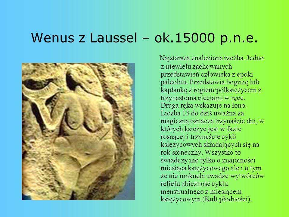 Wenus z Laussel – ok.15000 p.n.e. Najstarsza znaleziona rzeźba. Jedno z niewielu zachowanych przedstawień człowieka z epoki paleolitu. Przedstawia bog