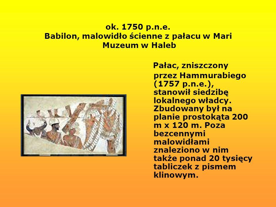 ok. 1750 p.n.e. Babilon, malowidło ścienne z pałacu w Mari Muzeum w Haleb Pałac, zniszczony przez Hammurabiego (1757 p.n.e.), stanowił siedzibę lokaln