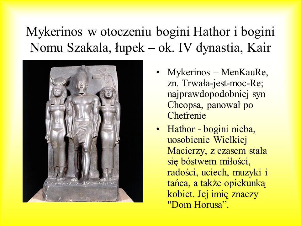 Mykerinos w otoczeniu bogini Hathor i bogini Nomu Szakala, łupek – ok. IV dynastia, Kair Mykerinos – MenKauRe, zn. Trwała-jest-moc-Re; najprawdopodobn