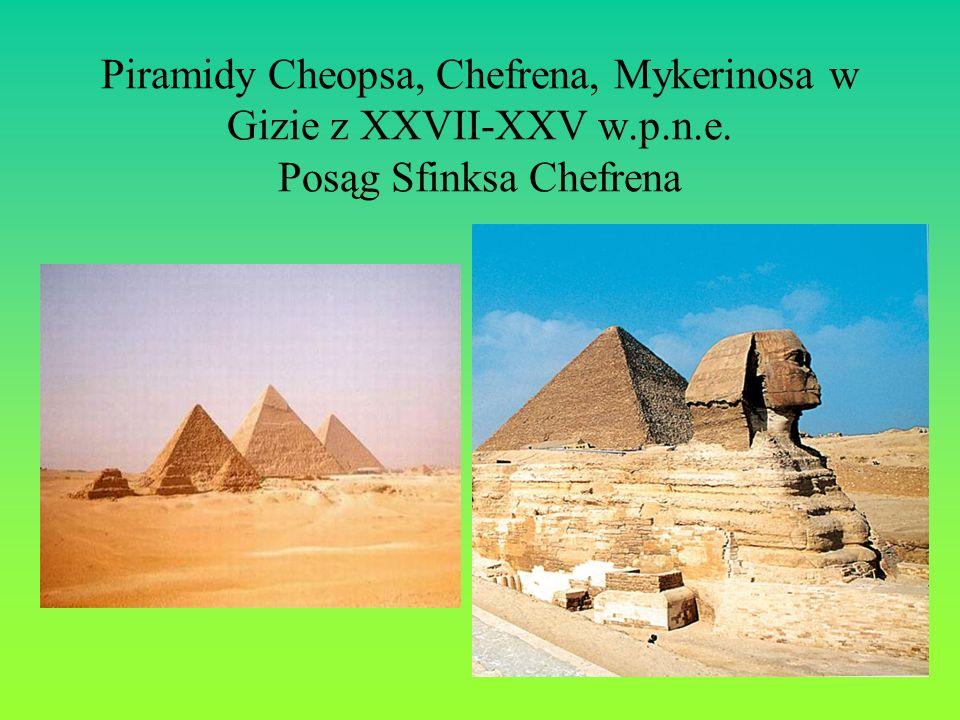 Piramidy Cheopsa, Chefrena, Mykerinosa w Gizie z XXVII-XXV w.p.n.e. Posąg Sfinksa Chefrena
