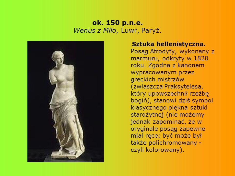 ok. 150 p.n.e. Wenus z Milo, Luwr, Paryż. Sztuka hellenistyczna. Posąg Afrodyty, wykonany z marmuru, odkryty w 1820 roku. Zgodna z kanonem wypracowany