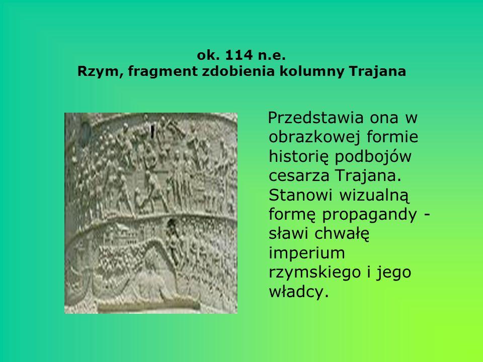 ok. 114 n.e. Rzym, fragment zdobienia kolumny Trajana Przedstawia ona w obrazkowej formie historię podbojów cesarza Trajana. Stanowi wizualną formę pr