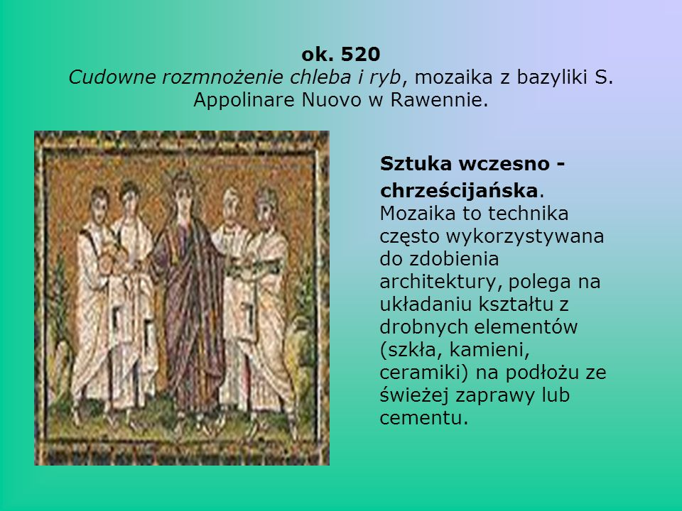 ok. 520 Cudowne rozmnożenie chleba i ryb, mozaika z bazyliki S. Appolinare Nuovo w Rawennie. Sztuka wczesno - chrześcijańska. Mozaika to technika częs