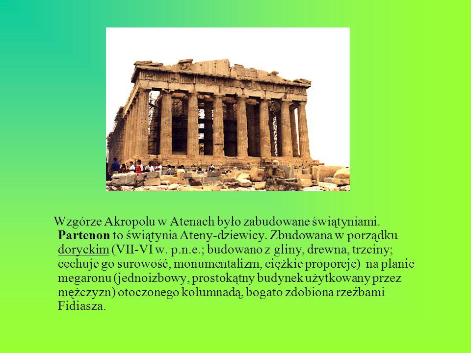 Wzgórze Akropolu w Atenach było zabudowane świątyniami. Partenon to świątynia Ateny-dziewicy. Zbudowana w porządku doryckim (VII-VI w. p.n.e.; budowan