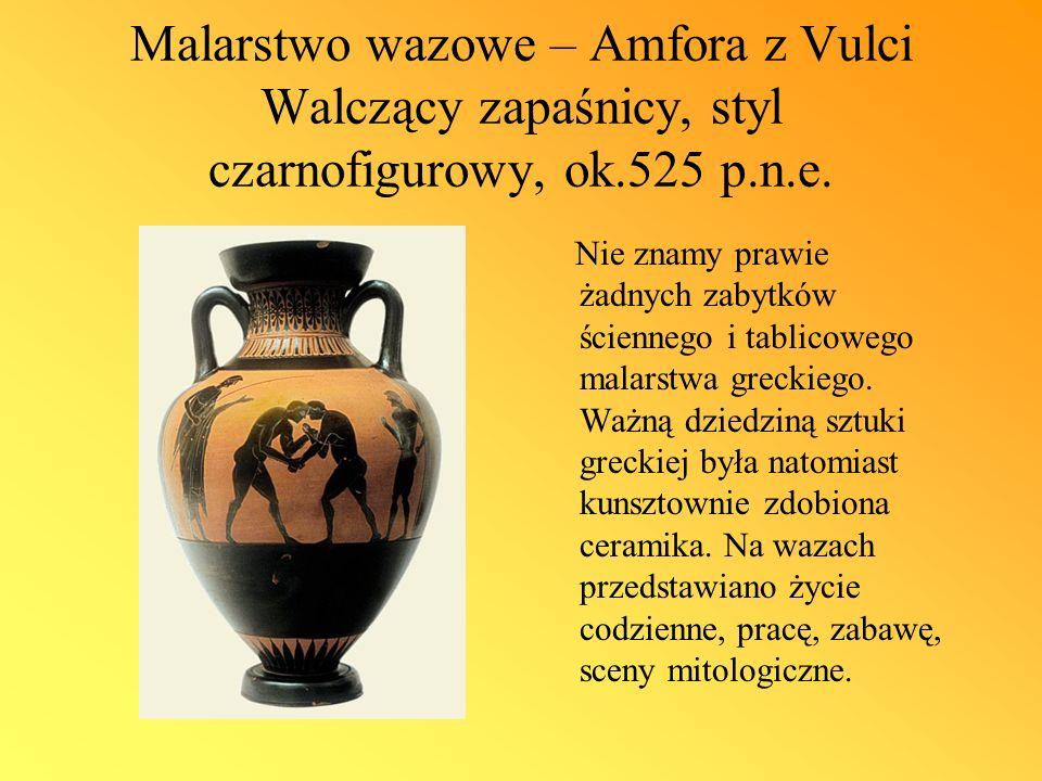 Malarstwo wazowe – Amfora z Vulci Walczący zapaśnicy, styl czarnofigurowy, ok.525 p.n.e. Nie znamy prawie żadnych zabytków ściennego i tablicowego mal