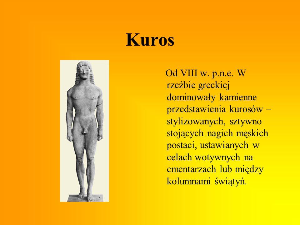 Kuros Od VIII w. p.n.e. W rzeźbie greckiej dominowały kamienne przedstawienia kurosów – stylizowanych, sztywno stojących nagich męskich postaci, ustaw