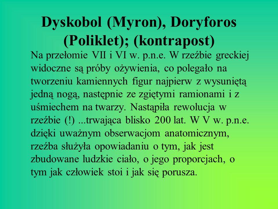 Dyskobol (Myron), Doryforos (Poliklet); (kontrapost) Na przełomie VII i VI w. p.n.e. W rzeźbie greckiej widoczne są próby ożywienia, co polegało na tw