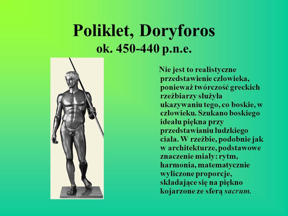 Poliklet, Doryforos ok. 450-440 p.n.e. Nie jest to realistyczne przedstawienie człowieka, ponieważ twórczość greckich rzeźbiarzy służyła ukazywaniu te