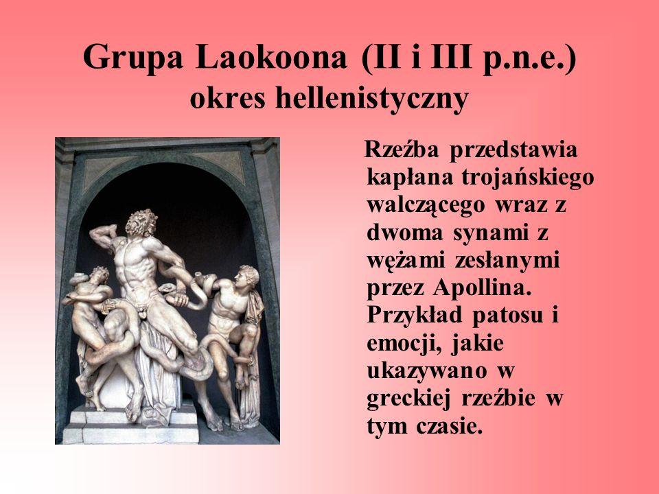 Grupa Laokoona (II i III p.n.e.) okres hellenistyczny Rzeźba przedstawia kapłana trojańskiego walczącego wraz z dwoma synami z wężami zesłanymi przez