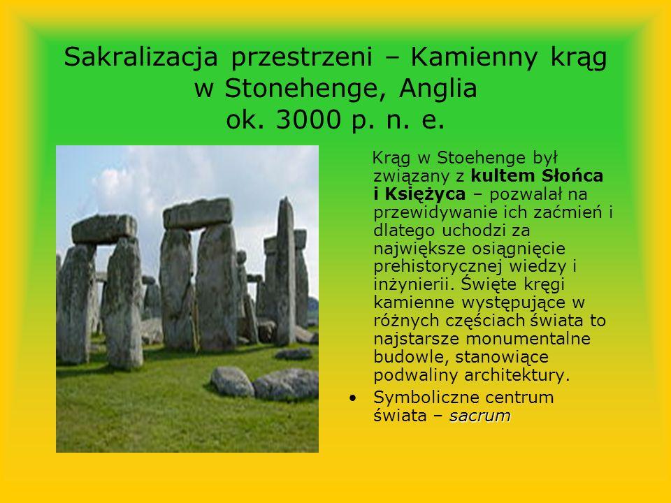 Sakralizacja przestrzeni – Kamienny krąg w Stonehenge, Anglia ok. 3000 p. n. e. Krąg w Stoehenge był związany z kultem Słońca i Księżyca – pozwalał na
