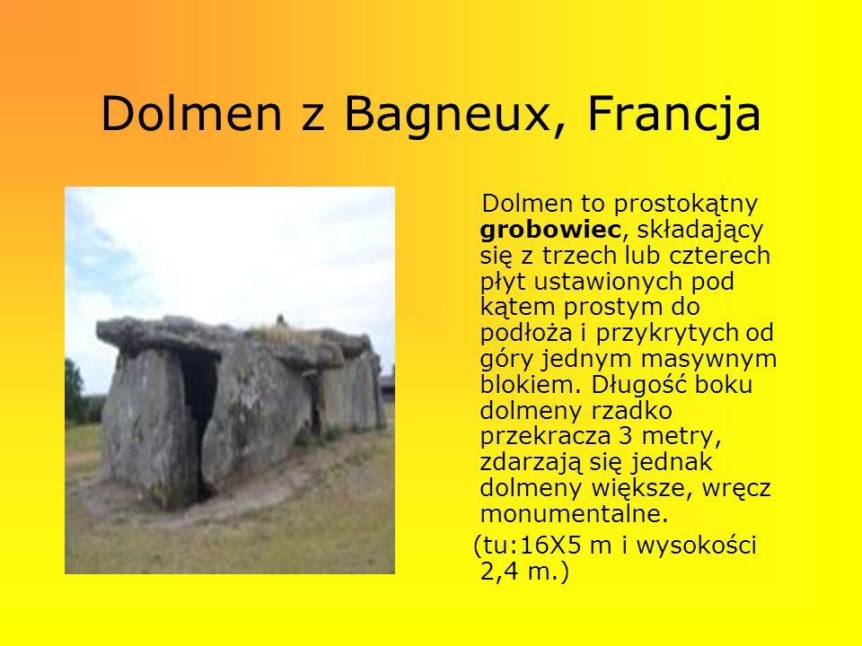 Dolmen z Bagneux, Francja Dolmen to prostokątny grobowiec, składający się z trzech lub czterech płyt ustawionych pod kątem prostym do podłoża i przykr