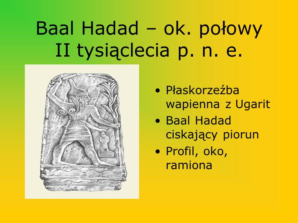 Baal Hadad – ok. połowy II tysiąclecia p. n. e. Płaskorzeźba wapienna z Ugarit Baal Hadad ciskający piorun Profil, oko, ramiona