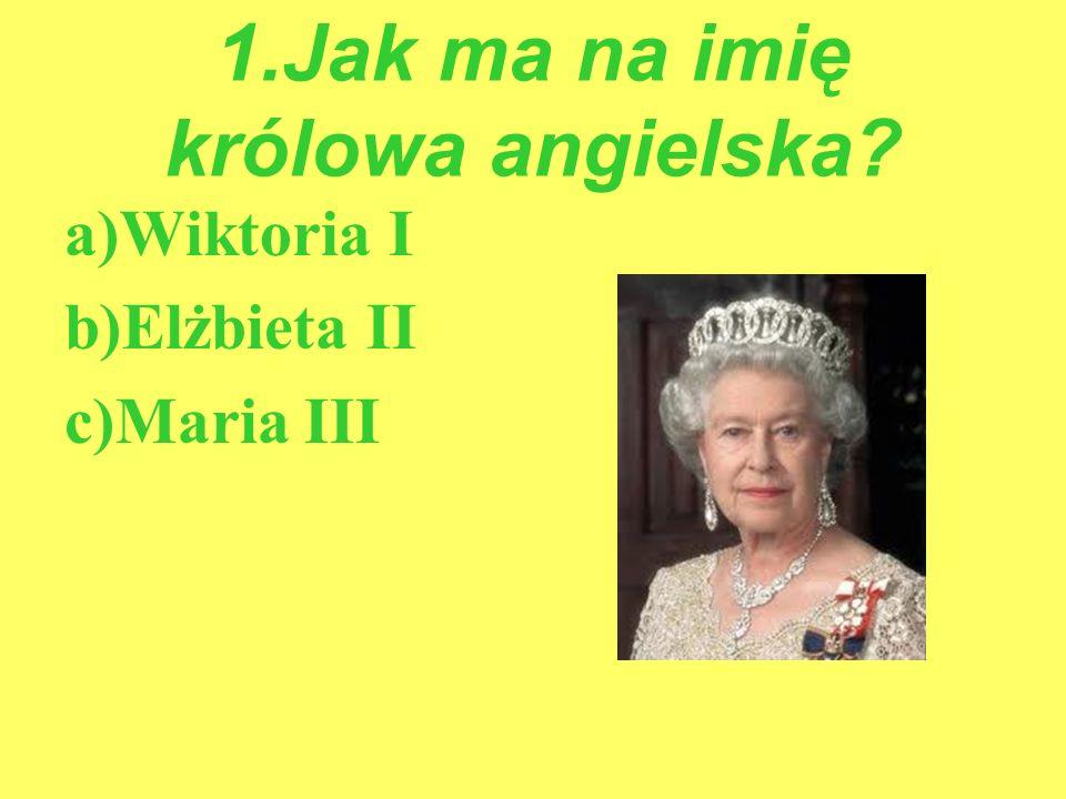 1.Jak ma na imię królowa angielska? Odpowiedź b) Elżbieta II