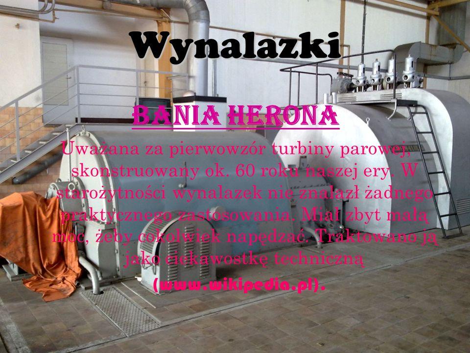 Wynalazki Bania Herona Uważana za pierwowzór turbiny parowej, skonstruowany ok. 60 roku naszej ery. W starożytności wynalazek nie znalazł żadnego prak