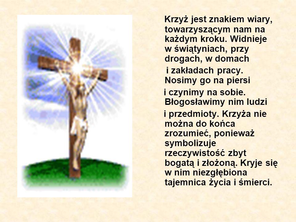 Krzyż jest znakiem wiary, towarzyszącym nam na każdym kroku.