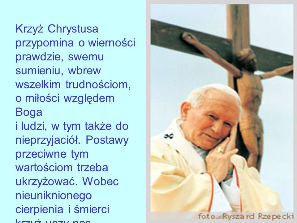 Krzyż jest także programem dla człowieka, zgodnie ze słowami Chrystusa: Jeśli kto chce pójść za Mną, niech się zaprze samego siebie, niech weźmie krzyż swój i niech Mnie naśladuje.