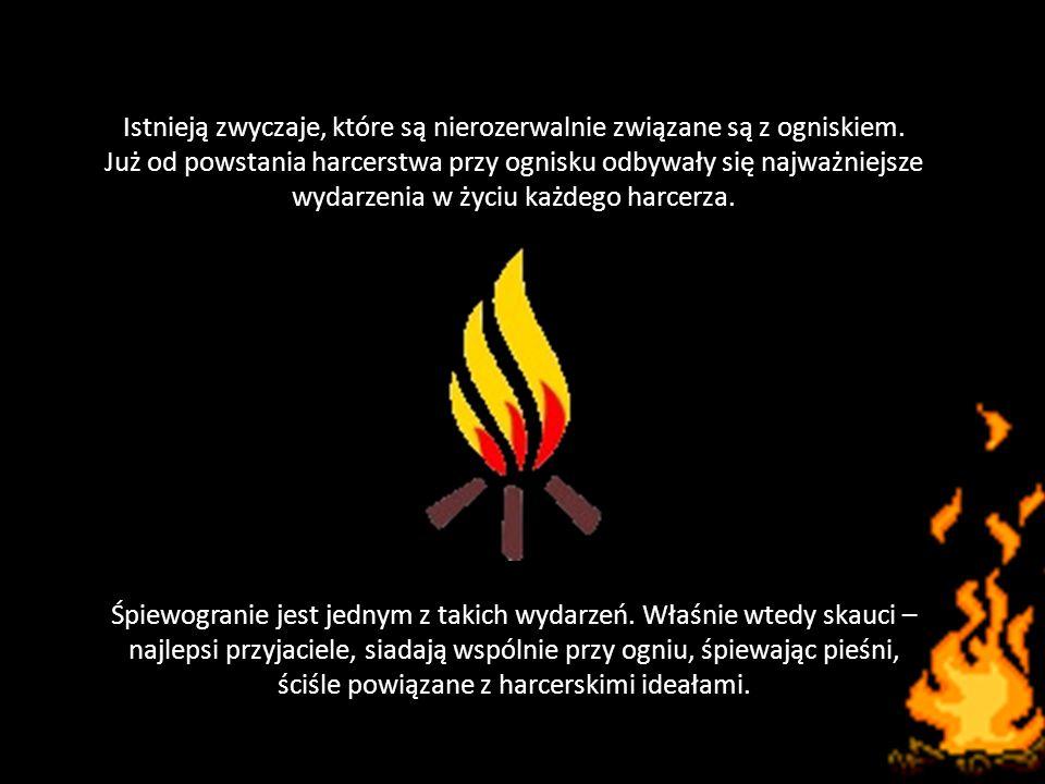 Istnieją zwyczaje, które są nierozerwalnie związane są z ogniskiem.