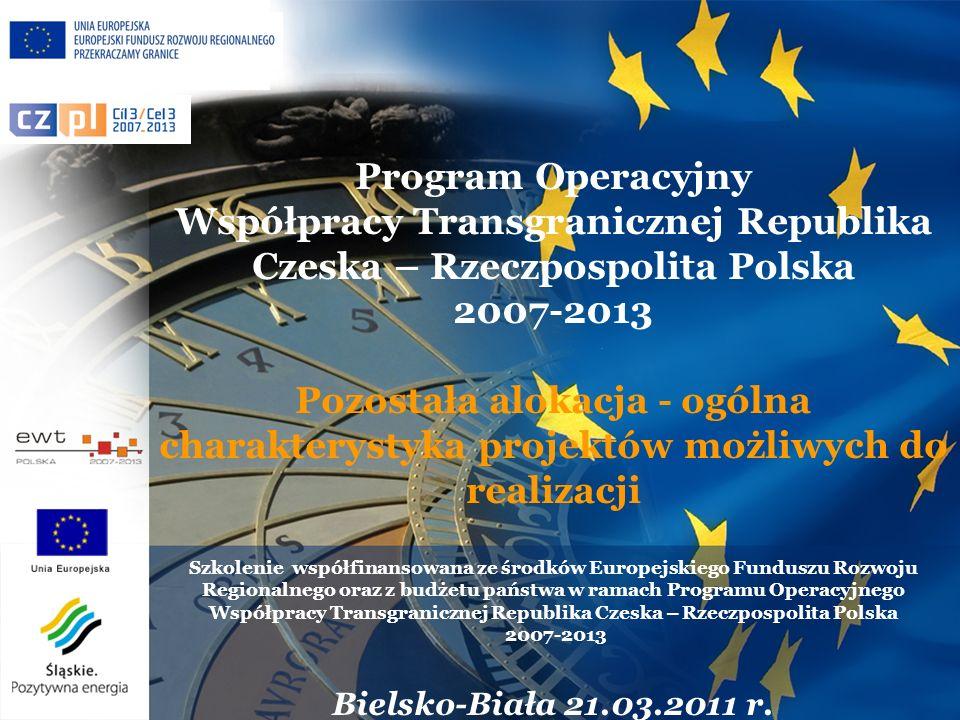 Program Operacyjny Współpracy Transgranicznej Republika Czeska – Rzeczpospolita Polska 2007-2013 Pozostała alokacja - ogólna charakterystyka projektów