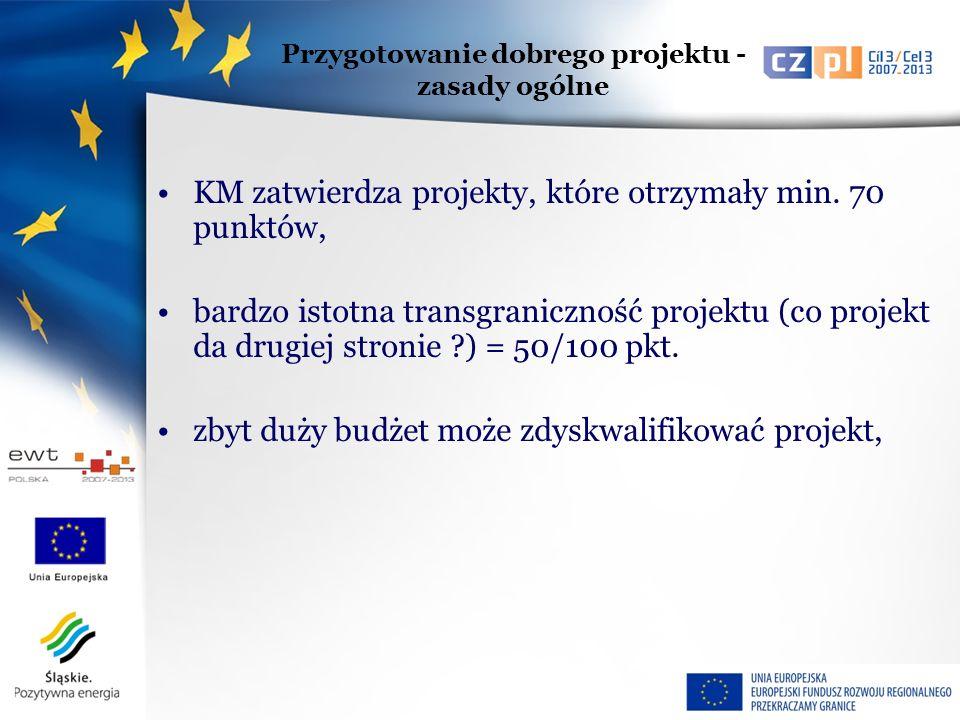 KM zatwierdza projekty, które otrzymały min. 70 punktów, bardzo istotna transgraniczność projektu (co projekt da drugiej stronie ?) = 50/100 pkt. zbyt