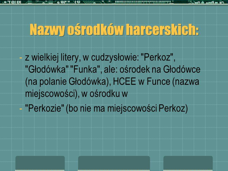 Nazwy ośrodków harcerskich: -z wielkiej litery, w cudzysłowie:
