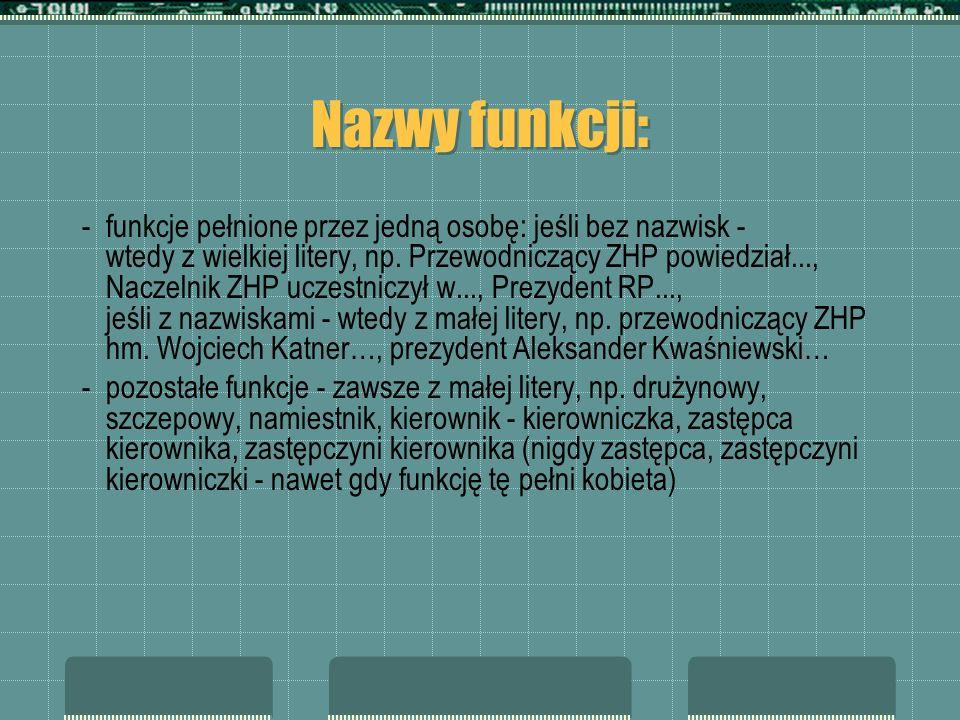 Nazwy funkcji: -funkcje pełnione przez jedną osobę: jeśli bez nazwisk - wtedy z wielkiej litery, np. Przewodniczący ZHP powiedział..., Naczelnik ZHP u