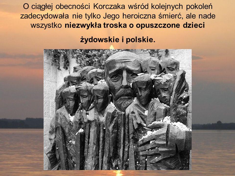 O ciągłej obecności Korczaka wśród kolejnych pokoleń zadecydowała nie tylko Jego heroiczna śmierć, ale nade wszystko niezwykła troska o opuszczone dzi