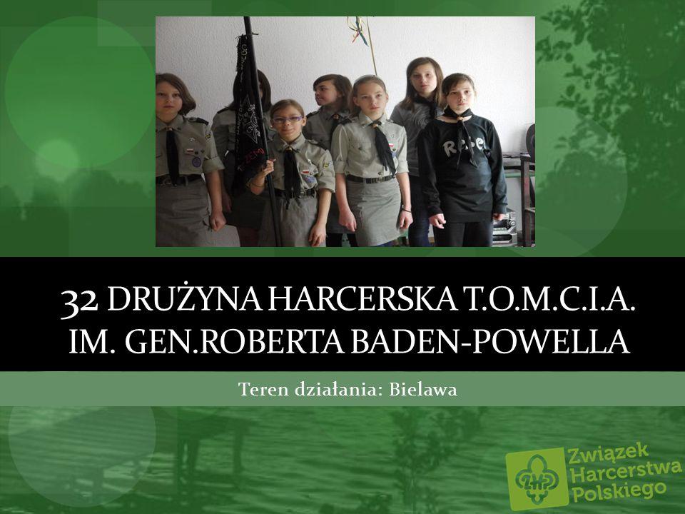 32 DRUŻYNA HARCERSKA T.O.M.C.I.A. IM. GEN.ROBERTA BADEN-POWELLA Teren działania: Bielawa