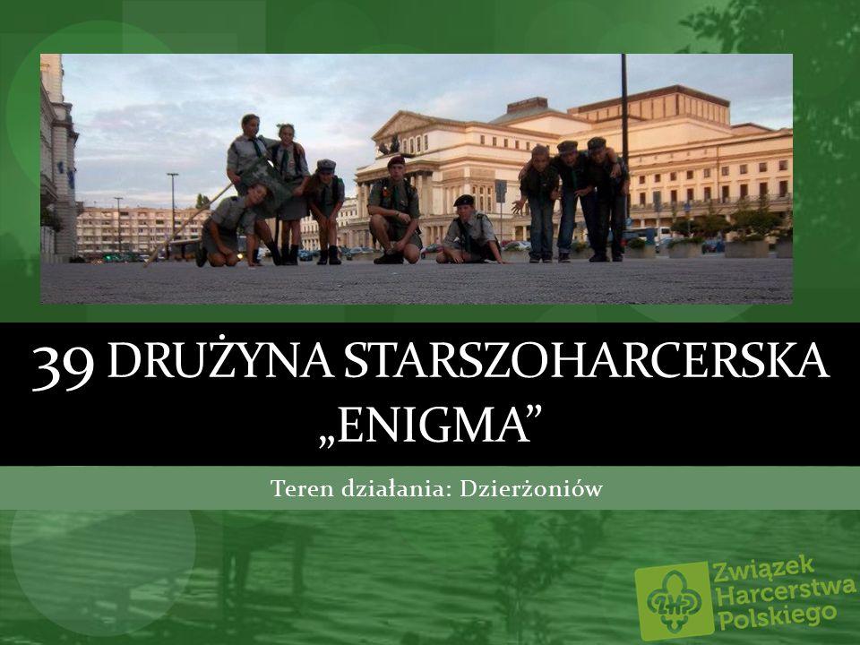 39 DRUŻYNA STARSZOHARCERSKA ENIGMA Teren działania: Dzierżoniów