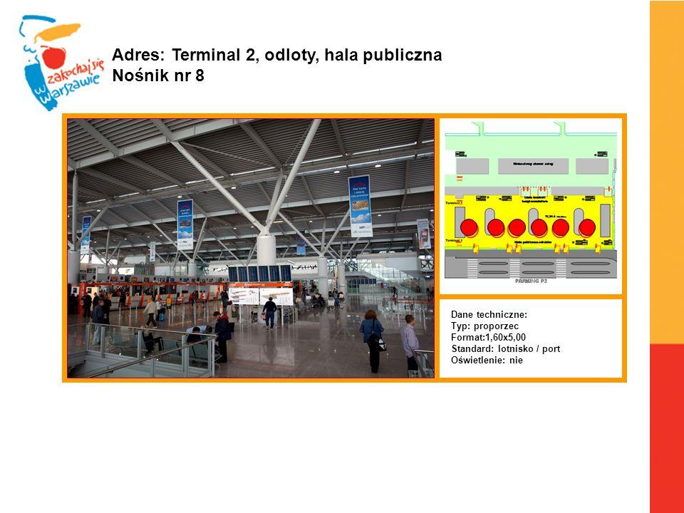 Warszawa, 6.04.2010 r. Adres: Terminal 2, odloty, hala publiczna Nośnik nr 8 Dane techniczne: Typ: proporzec Format:1,60x5,00 Standard: lotnisko / por