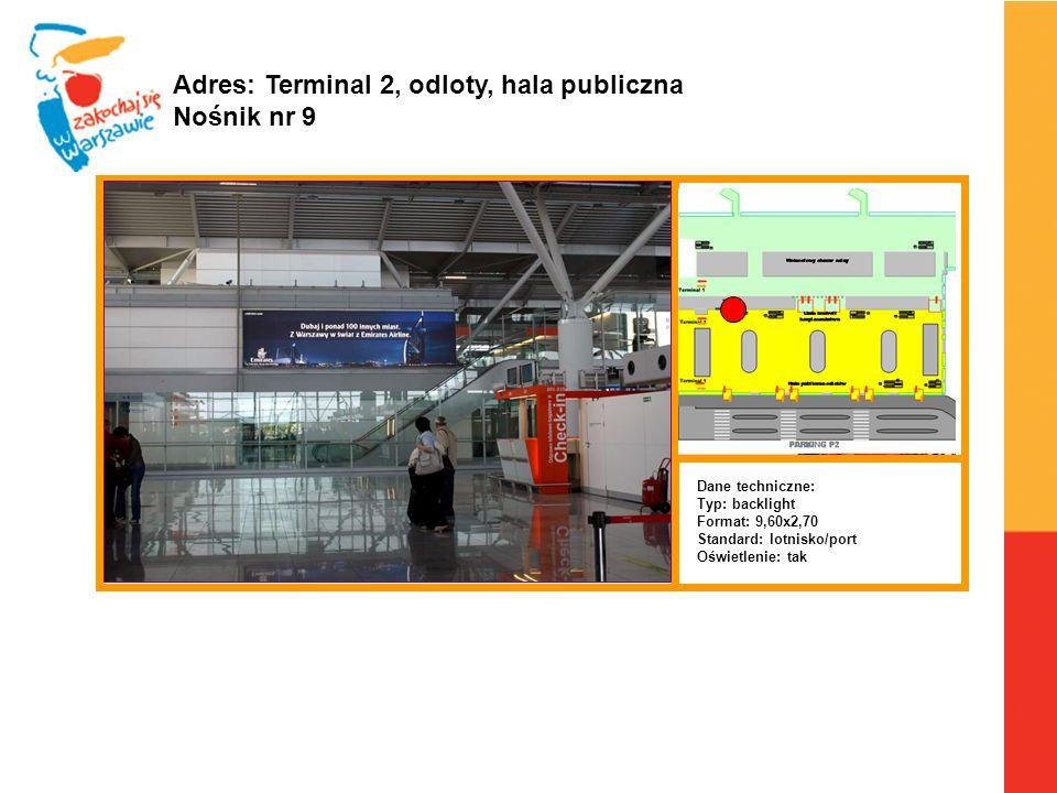 Warszawa, 6.04.2010 r. Adres: Terminal 2, odloty, hala publiczna Nośnik nr 9 Dane techniczne: Typ: backlight Format: 9,60x2,70 Standard: lotnisko/port