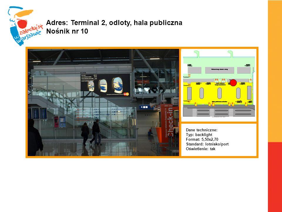 Warszawa, 6.04.2010 r. Adres: Terminal 2, odloty, hala publiczna Nośnik nr 10 Dane techniczne: Typ: backlight Format: 5,50x2,70 Standard: lotnisko/por