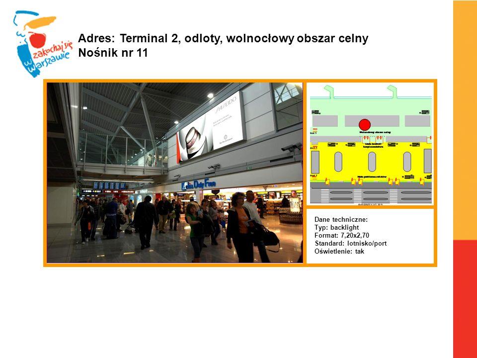Warszawa, 6.04.2010 r. Adres: Terminal 2, odloty, wolnocłowy obszar celny Nośnik nr 11 Dane techniczne: Typ: backlight Format: 7,20x2,70 Standard: lot