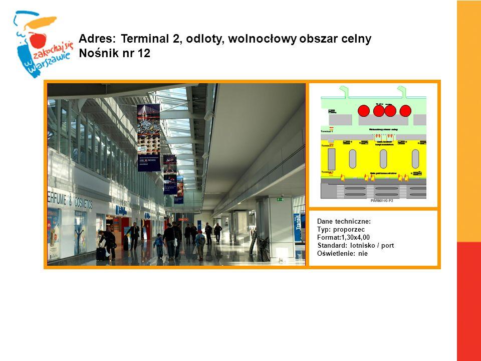 Warszawa, 6.04.2010 r. Adres: Terminal 2, odloty, wolnocłowy obszar celny Nośnik nr 12 Dane techniczne: Typ: proporzec Format:1,30x4,00 Standard: lotn