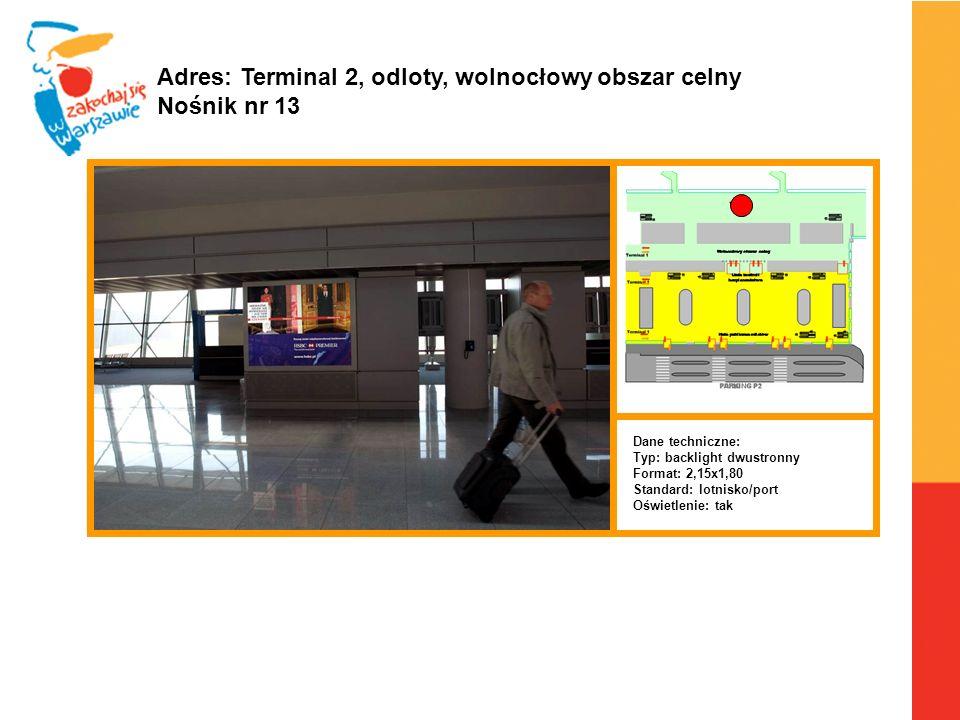 Warszawa, 6.04.2010 r. Adres: Terminal 2, odloty, wolnocłowy obszar celny Nośnik nr 13 Dane techniczne: Typ: backlight dwustronny Format: 2,15x1,80 St