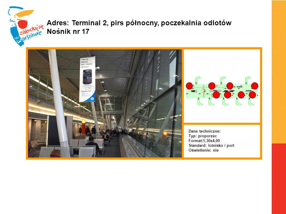 Warszawa, 6.04.2010 r. Adres: Terminal 2, pirs północny, poczekalnia odlotów Nośnik nr 17 Dane techniczne: Typ: proporzec Format:1,30x4,00 Standard: l