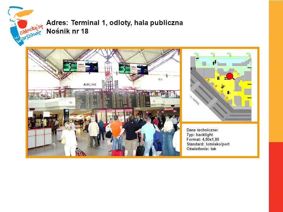 Warszawa, 6.04.2010 r. Adres: Terminal 1, odloty, hala publiczna Nośnik nr 18 Dane techniczne: Typ: backlight Format: 4,80x1,80 Standard: lotnisko/por